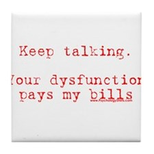 Your Dysfunction Pays My Bills Tile Coaster