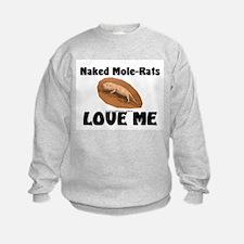 Naked Mole-Rats Love Me Sweatshirt
