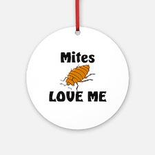 Mites Love Me Ornament (Round)
