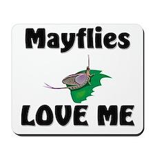 Mayflies Love Me Mousepad