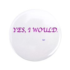 """""""Yes I Would"""" Obama in 08 3.5"""" Button"""