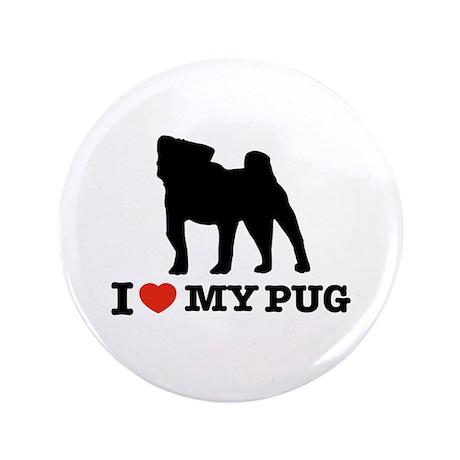 """I love my Pug 3.5"""" Button"""