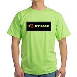 I Love My Baby Green T-Shirt
