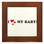 I Love My Baby Framed Tile