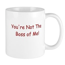 You're Not the Boss of Me Small Mugs