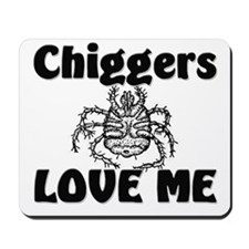 Chiggers Love Me Mousepad