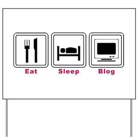 Eat Sleep Blog Yard Sign