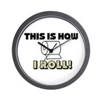 """""""This Is How I Roll"""" Wall Clock"""