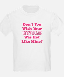 Don't You Wish Your Uncle Was Hot Like Mine? T-Shirt