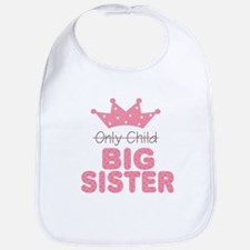 Only Child Big Sister Baby Infant Toddler Bib