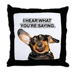 I Hear Ya Throw Pillow