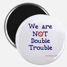 NOT Double Trouble Magnet