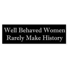 Well Behaved Women Rarely Make History Car Sticker