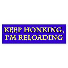 Keep Honking, I'm Reloading Bumper Bumper Sticker