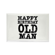 Happy Birthday Old Man Rectangle Magnet