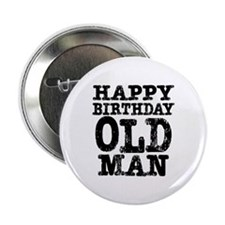 "Happy Birthday Old Man 2.25"" Button"