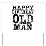 Happy birthday old man Yard Signs