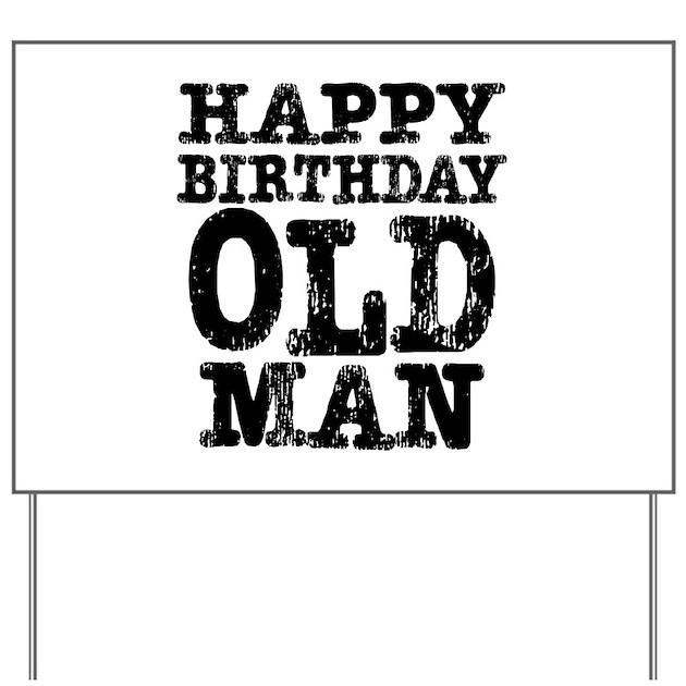Happy Birthday Old Man Yard Sign By Birthday_stuff