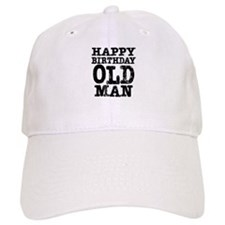 Happy Birthday Old Man Baseball Cap