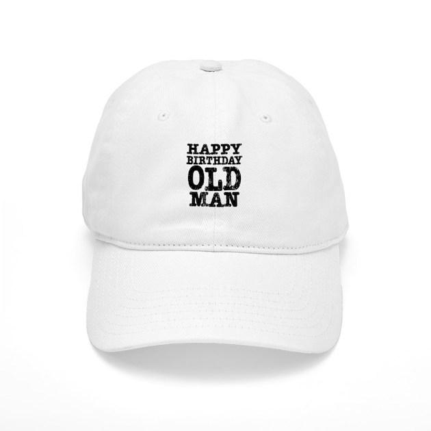 Happy Birthday Old Man Cap By Birthday_stuff