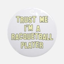 Trust Me I'm a Racquetball Pl Ornament (Round)