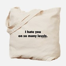 I Hate you on so many Levels Tote Bag