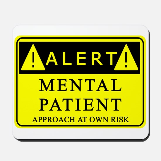 Mental Patient Warning Sign Mousepad