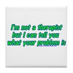 I'm Not A Therapist Tile Coaster