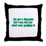 I'm Not A Therapist Throw Pillow