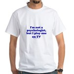 Psychologist On TV White T-Shirt