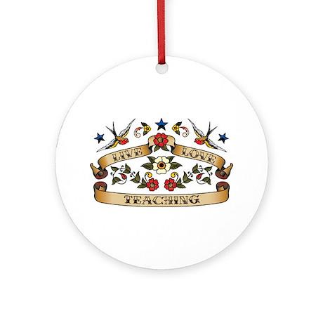 Live Love Teaching Ornament (Round)