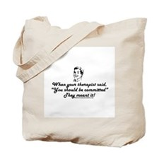You Should Be Committed Tote Bag