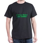 Tell Me About Your Mother Tra Dark T-Shirt