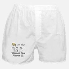 Im the Crazy Uncle They Warned You Ab Boxer Shorts