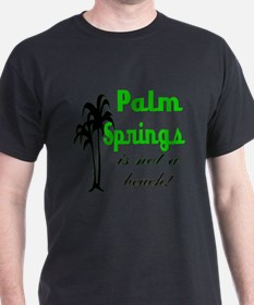 Palm Springs is not a Beach! T-Shirt