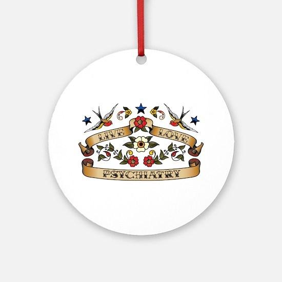 Live Love Psychiatry Ornament (Round)