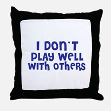 I don't Play Well Throw Pillow