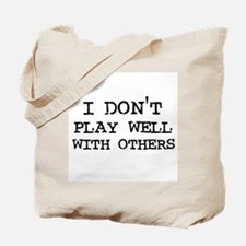 I don't Play Well Tote Bag