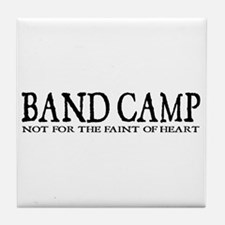 BAND CAMP not for the faint of heart Tile Coaster