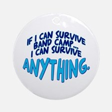 If I can Survive Band Camp... Ornament (Round)