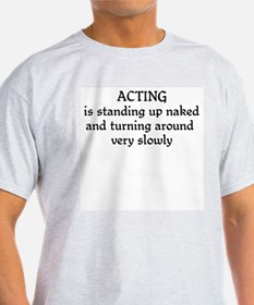 Acting is standing up T-Shirt