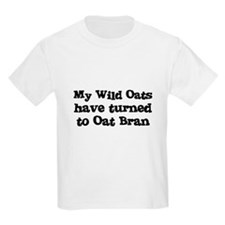 My Wild Oats have turned to O Kids T-Shirt