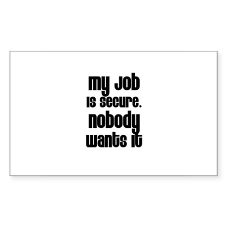 My Job Is Secure. Nobody Want Sticker (Rectangular
