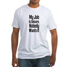 My Job Is Secure. Nobody Want Shirt