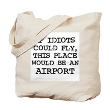 If Idiots Could Fly Tote Bag