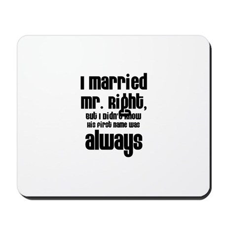 I Married Mr. Right Mousepad