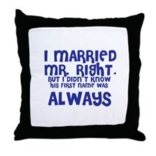 I Married Mr. Right Throw Pillow