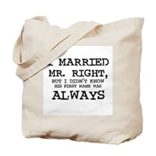 I Married Mr. Right Tote Bag