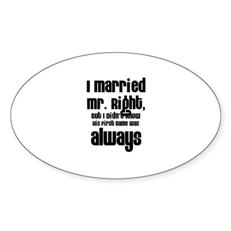 I Married Mr. Right Oval Sticker