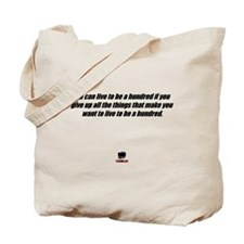you can live to be hundred if Tote Bag